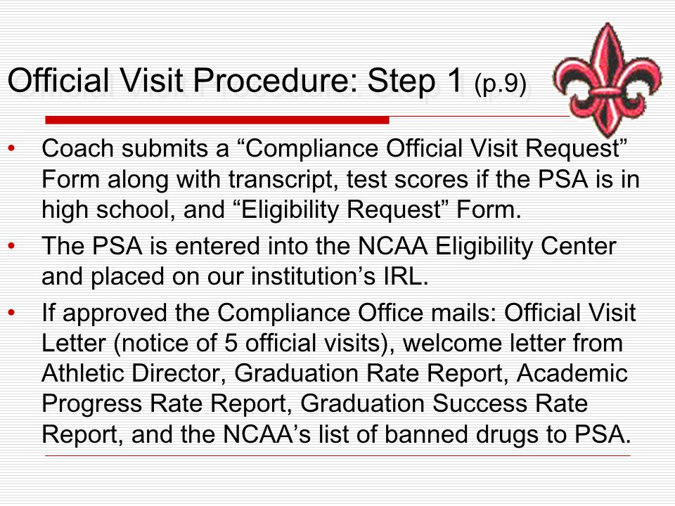 """Official Visit Procedure: Step 1 (p.9) Coach submits a """"Compliance Official Visit Request"""" Form along with transcript, test scores if the PSA is in hi"""