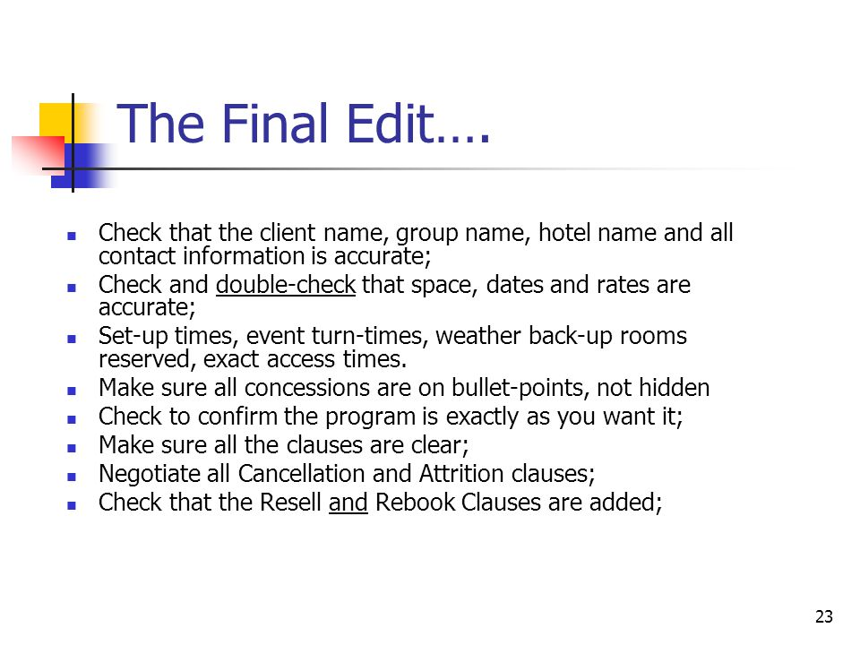 23 The Final Edit…. Check that the client name, group name, hotel name and all contact information is accurate; Check and double-check that space, dat