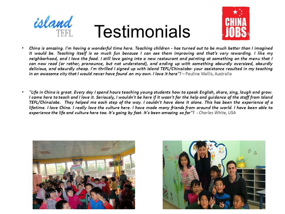 Testimonials China is amazing. I m having a wonderful time here.