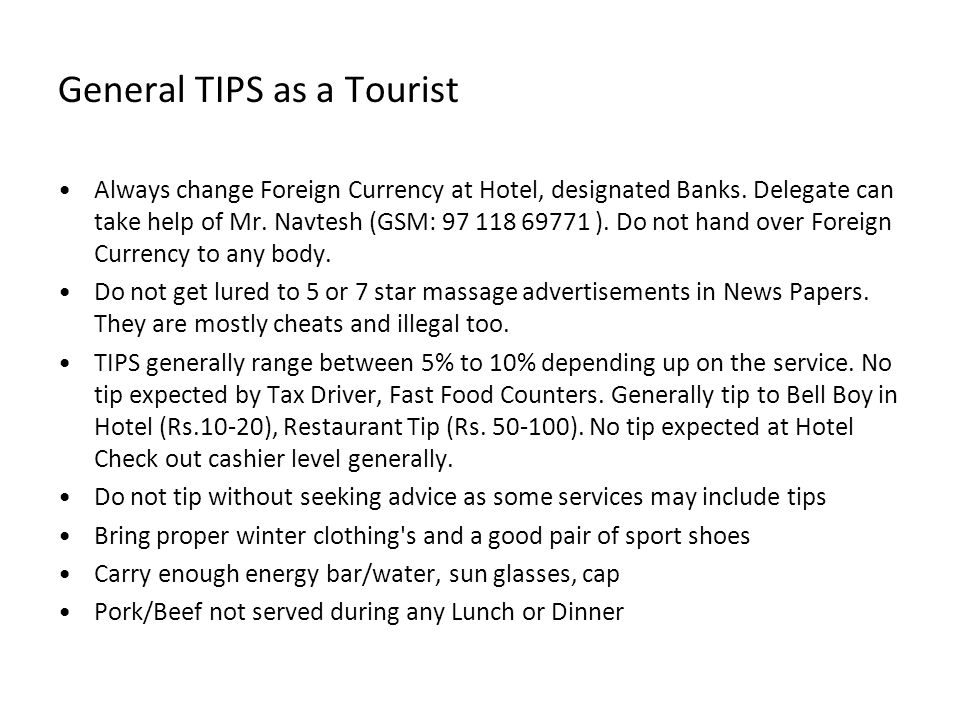 General TIPS as a Tourist Always change Foreign Currency at Hotel, designated Banks.