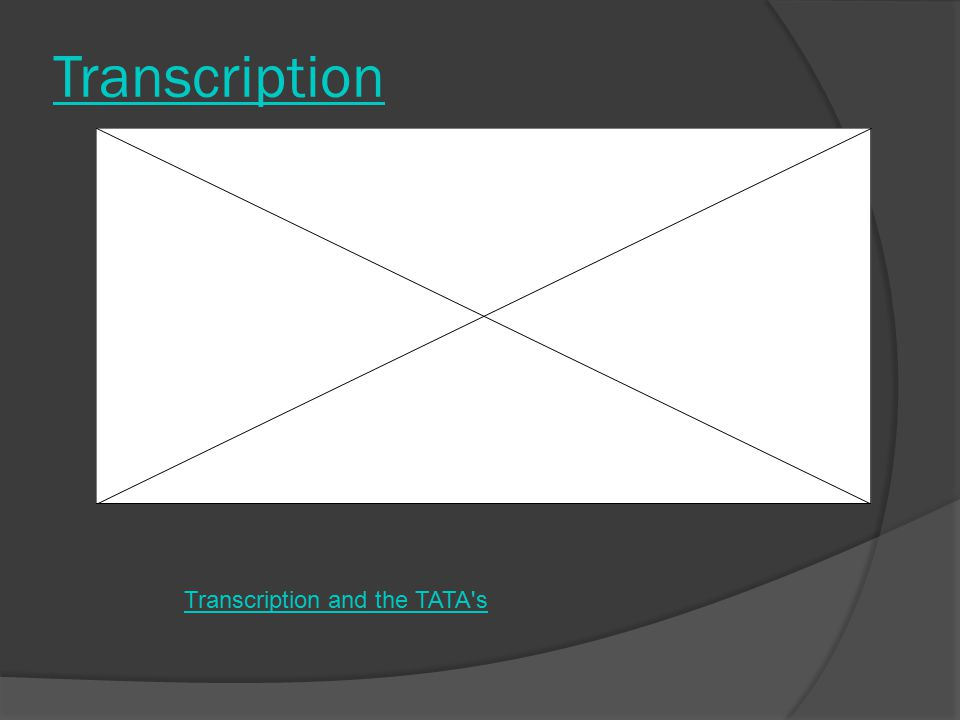 Transcription Transcription and the TATA's