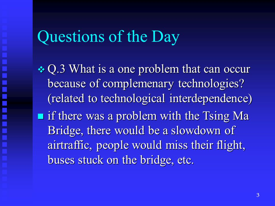 Questions of the Day v Q.3 What is a one problem that can occur because of complemenary technologies.