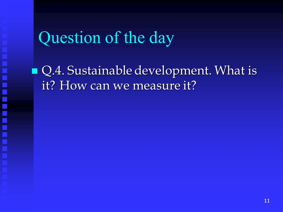 Question of the day n Q.4. Sustainable development. What is it How can we measure it 11