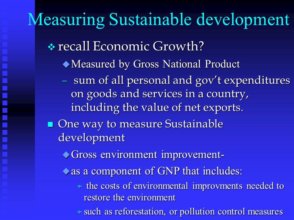 Measuring Sustainable development v recall Economic Growth.