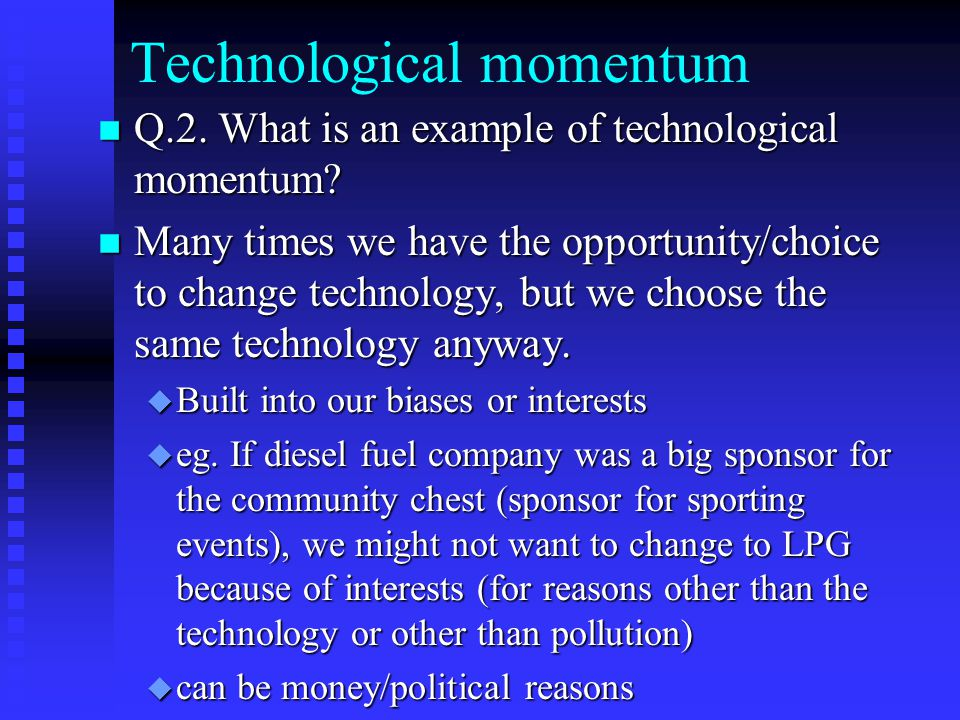 Technological momentum n Q.2. What is an example of technological momentum.