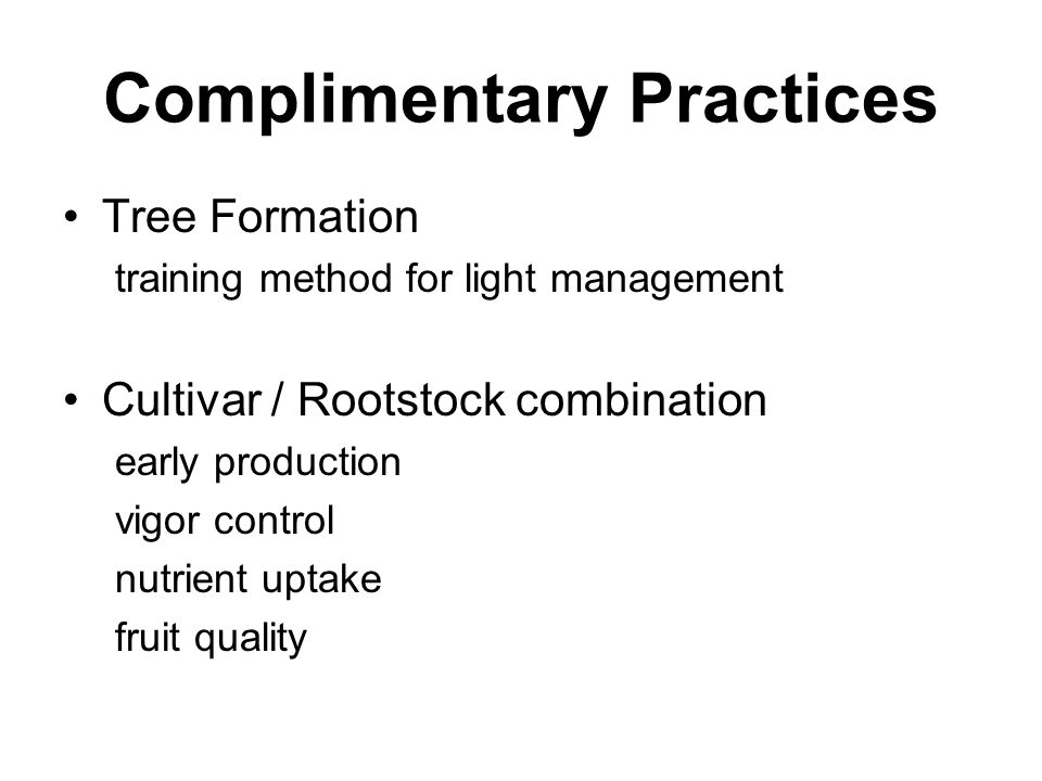 Complimentary Practices Tree Formation training method for light management Cultivar / Rootstock combination early production vigor control nutrient uptake fruit quality