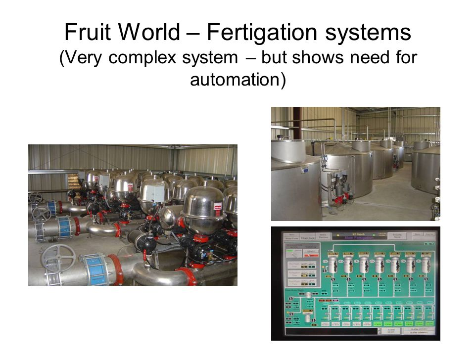 Fruit World – Fertigation systems (Very complex system – but shows need for automation)