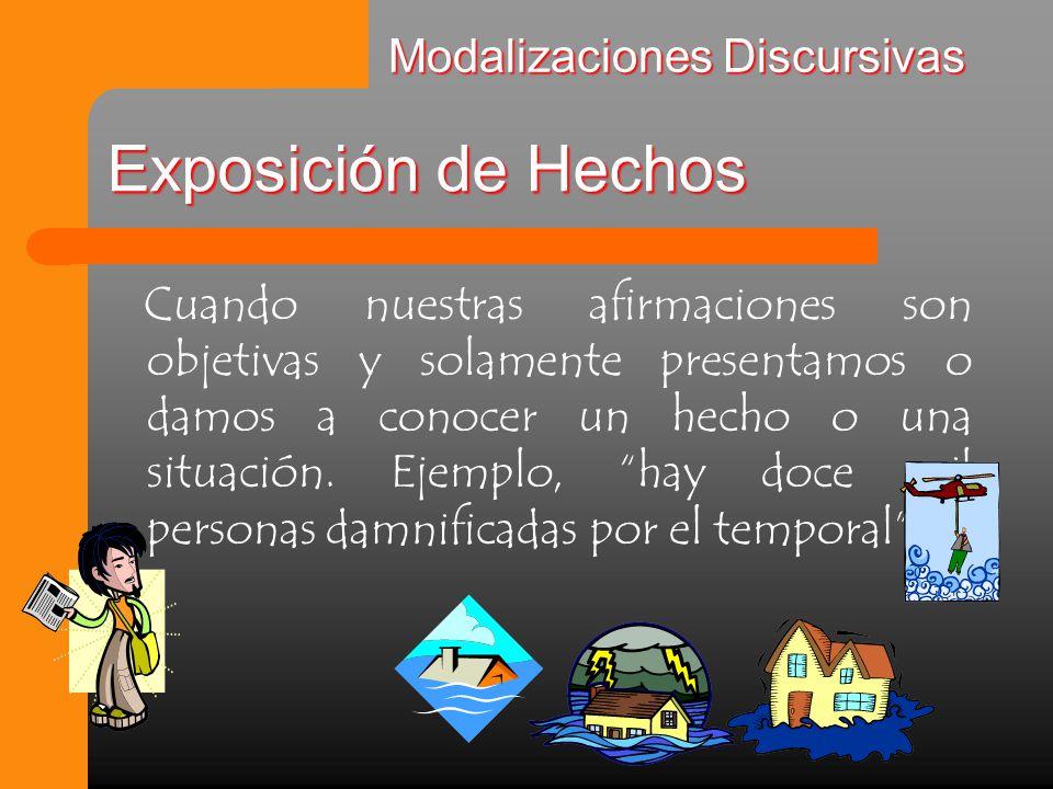 Exposición de Hechos Cuando nuestras afirmaciones son objetivas y solamente presentamos o damos a conocer un hecho o una situación.