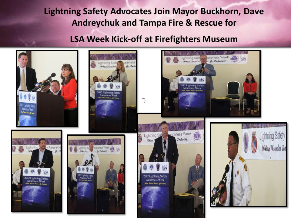 Lightning Safety Advocates Join Mayor Buckhorn, Dave Andreychuk and Tampa Fire & Rescue for LSA Week Kick-off at Firefighters Museum ) )