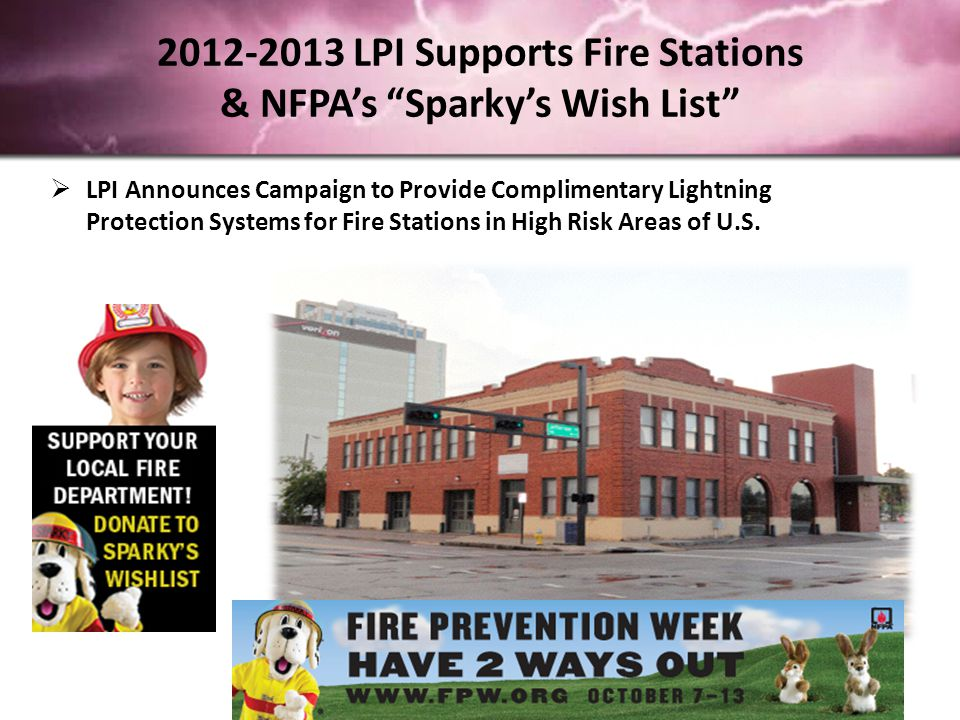 2012-2013 LPI Supports Fire Stations & NFPA's Sparky's Wish List  LPI Announces Campaign to Provide Complimentary Lightning Protection Systems for Fire Stations in High Risk Areas of U.S.