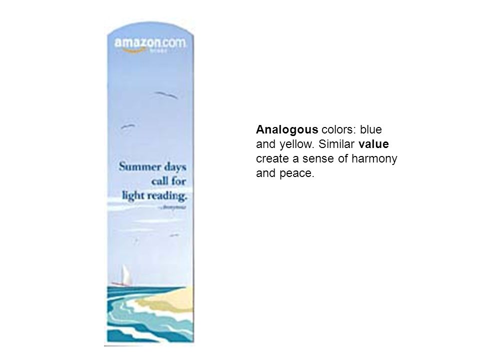 Analogous colors: blue and yellow. Similar value create a sense of harmony and peace.