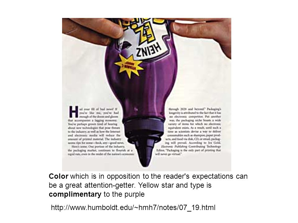 Color which is in opposition to the reader s expectations can be a great attention-getter.