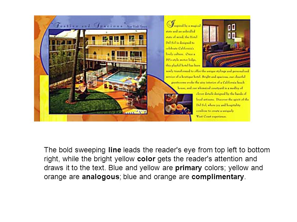 The bold sweeping line leads the reader s eye from top left to bottom right, while the bright yellow color gets the reader s attention and draws it to the text.