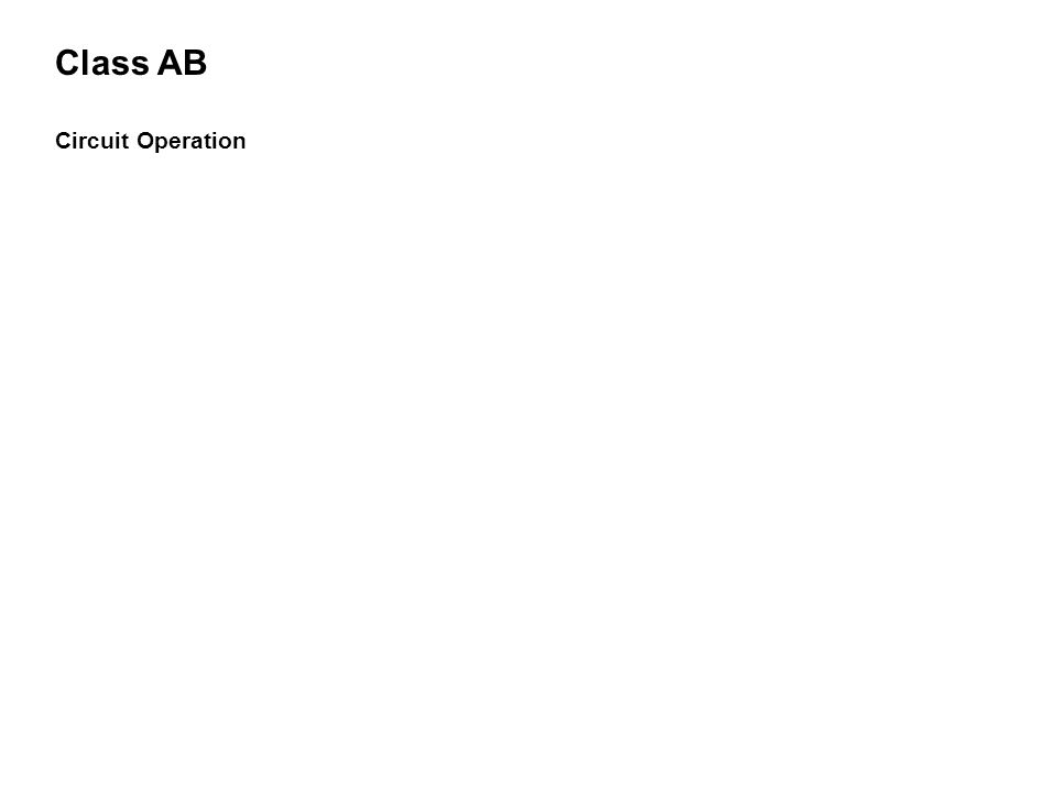 Class AB Circuit Operation