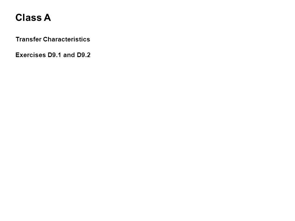 Class A Transfer Characteristics Exercises D9.1 and D9.2