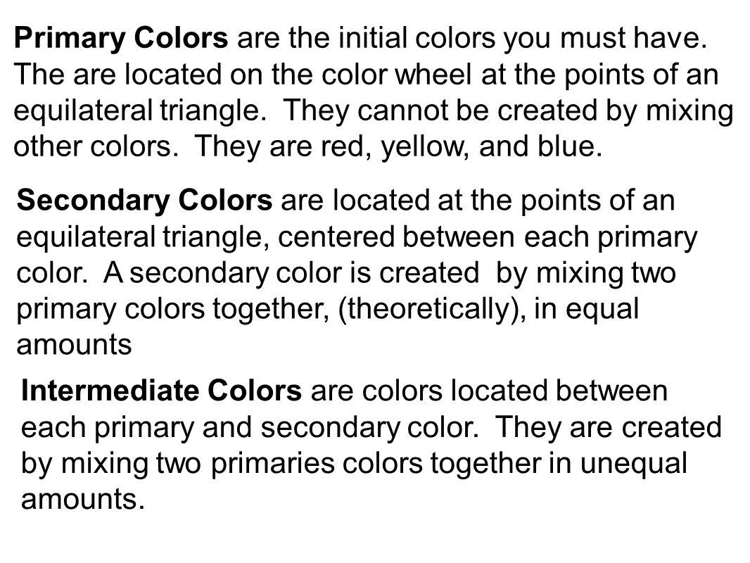 Primary Colors are the initial colors you must have.