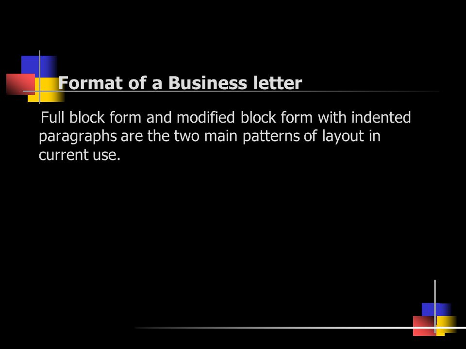 Format of a Business letter Full block form and modified block form with indented paragraphs are the two main patterns of layout in current use.