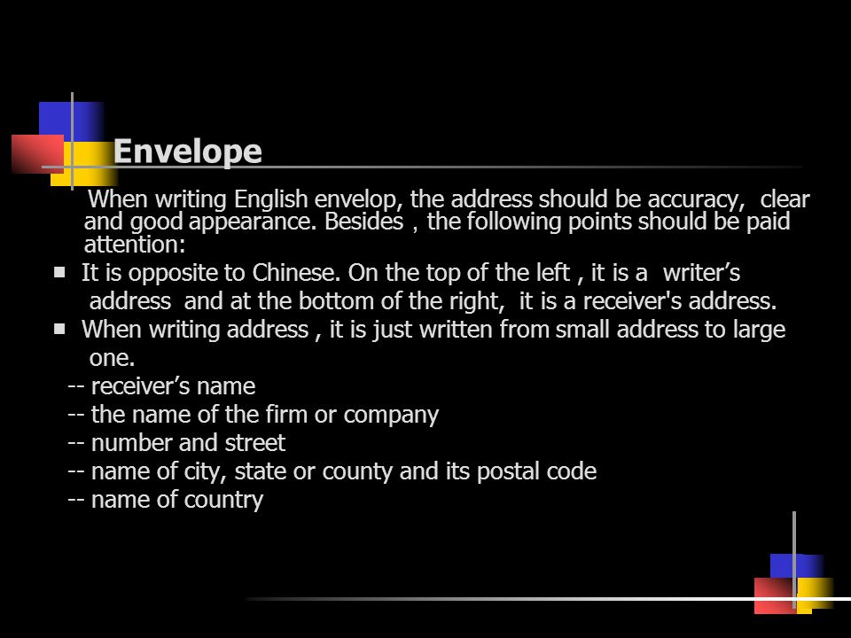 Envelope When writing English envelop, the address should be accuracy, clear and good appearance. Besides , the following points should be paid attent