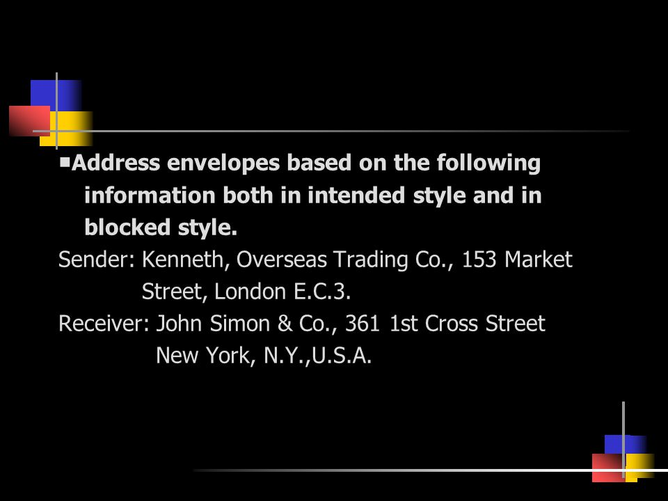 ■ Address envelopes based on the following information both in intended style and in blocked style.
