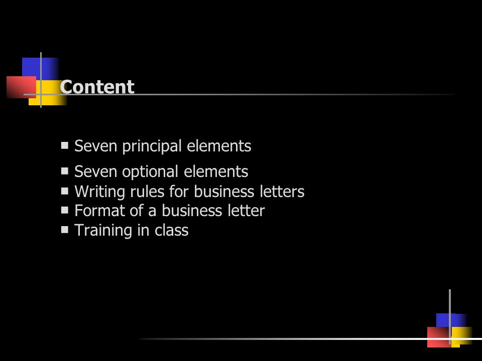 Seven Principal Elements Most business letters have seven standard elements: ■ Letterhead ■ Date ■ Inside address ■ Salutation ■ Body ■ Complimentary close ■ Signature