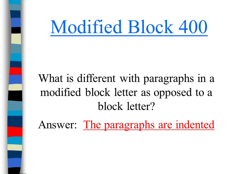 Modified Block 400 What is different with paragraphs in a modified block letter as opposed to a block letter? Answer: The paragraphs are indentedThe p