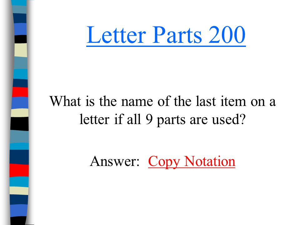 Letter Parts 200 What is the name of the last item on a letter if all 9 parts are used? Answer: Copy NotationCopy Notation