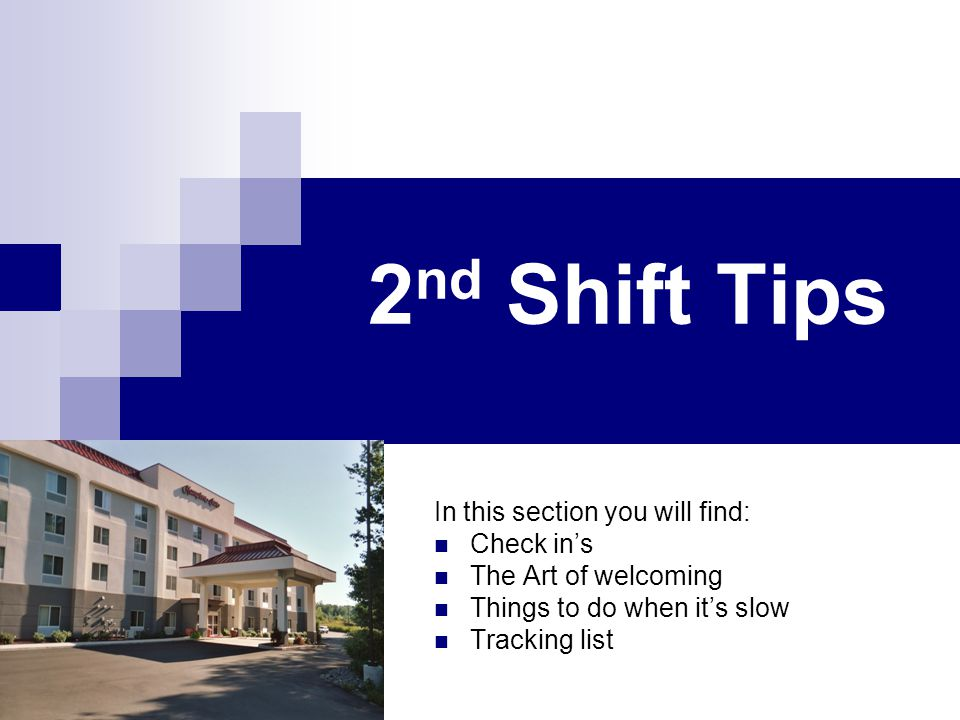 2 nd Shift Tips In this section you will find: Check in's The Art of welcoming Things to do when it's slow Tracking list
