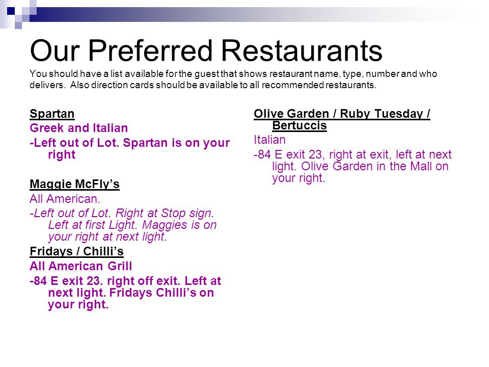 Our Preferred Restaurants You should have a list available for the guest that shows restaurant name, type, number and who delivers. Also direction car