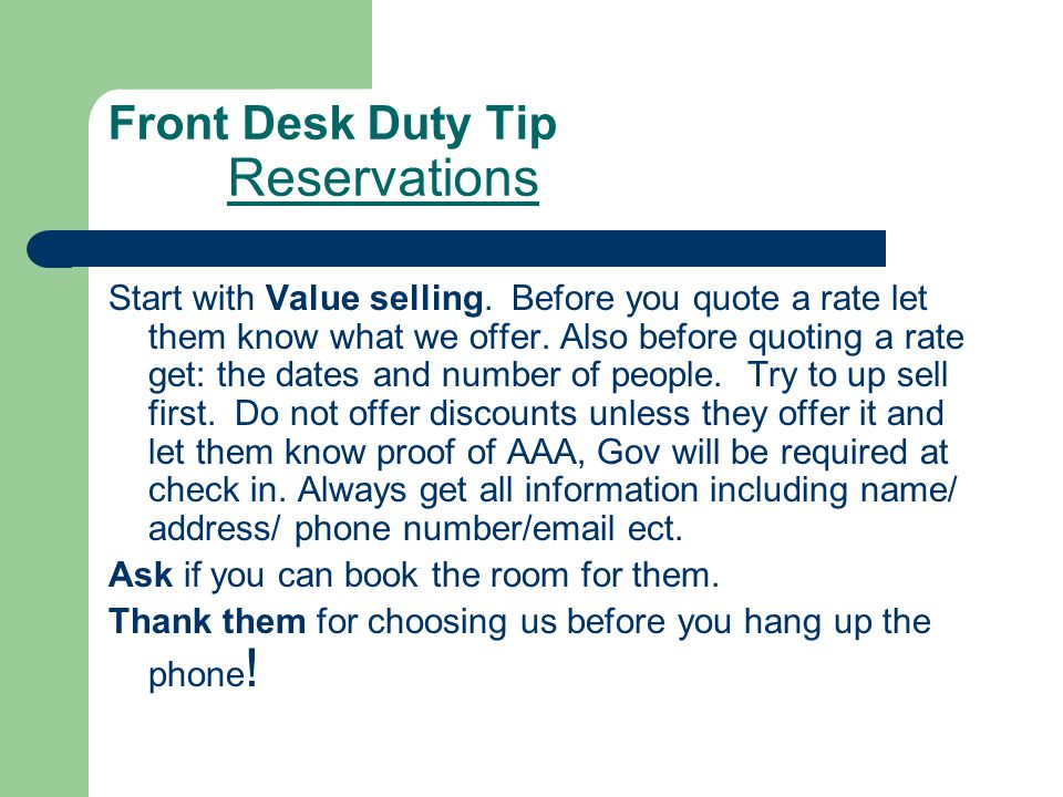 Front Desk Duty Tip Reservations Start with Value selling. Before you quote a rate let them know what we offer. Also before quoting a rate get: the da