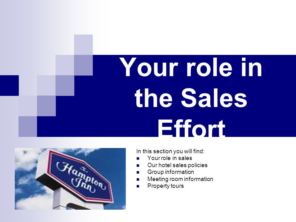 Your role in the Sales Effort In this section you will find: Your role in sales Our hotel sales policies Group information Meeting room information Pr