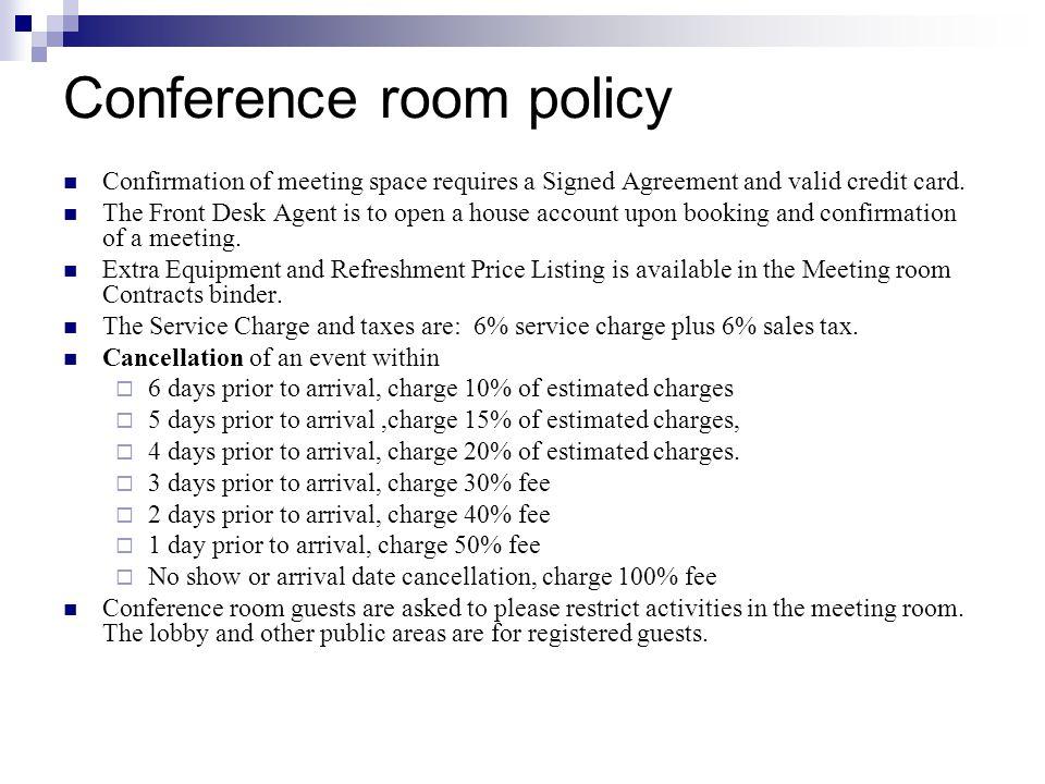 Conference room policy Confirmation of meeting space requires a Signed Agreement and valid credit card. The Front Desk Agent is to open a house accoun