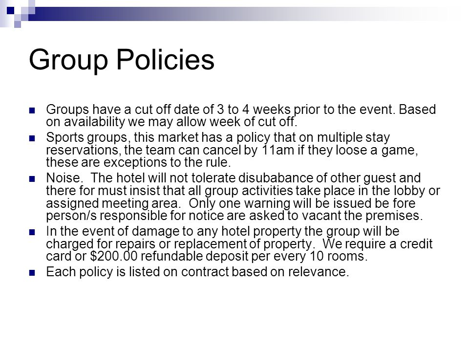 Group Policies Groups have a cut off date of 3 to 4 weeks prior to the event. Based on availability we may allow week of cut off. Sports groups, this