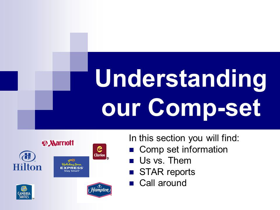 Understanding our Comp-set In this section you will find: Comp set information Us vs. Them STAR reports Call around