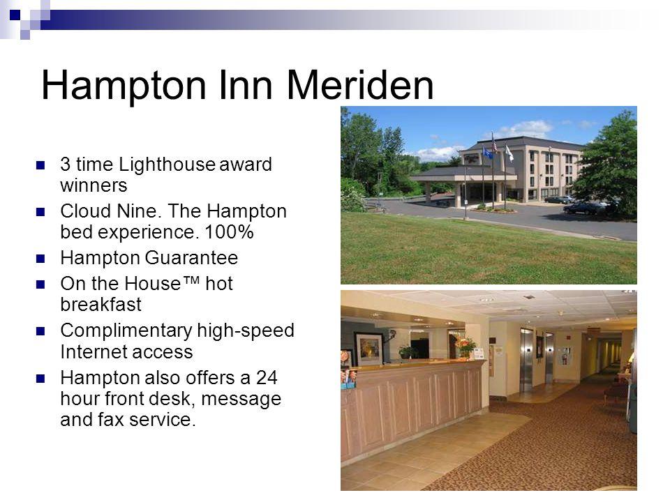 Hampton Inn Meriden 3 time Lighthouse award winners Cloud Nine. The Hampton bed experience. 100% Hampton Guarantee On the House™ hot breakfast Complim