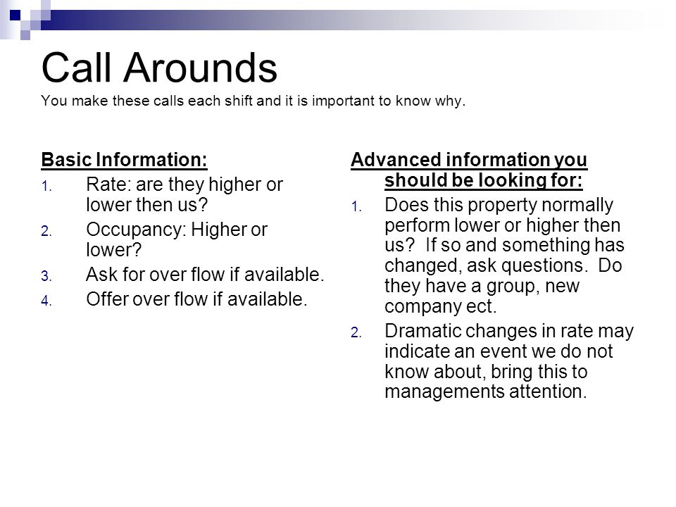 Call Arounds You make these calls each shift and it is important to know why. Basic Information: 1. Rate: are they higher or lower then us? 2. Occupan