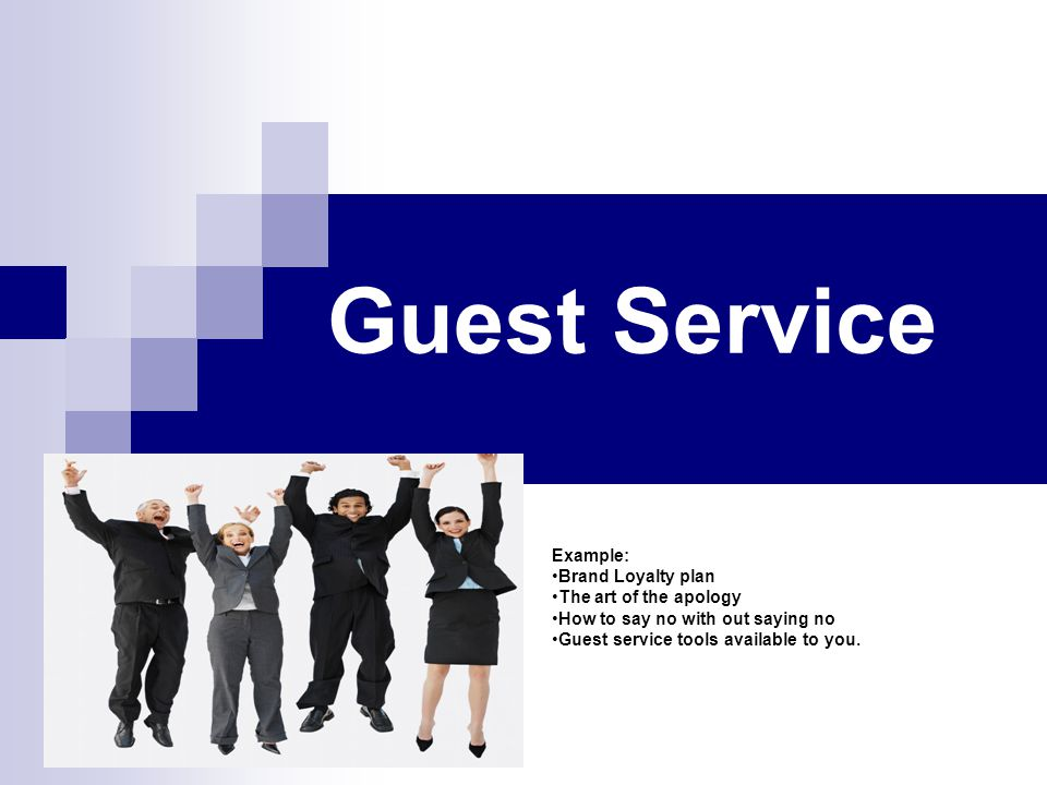 Guest Service Example: Brand Loyalty plan The art of the apology How to say no with out saying no Guest service tools available to you.