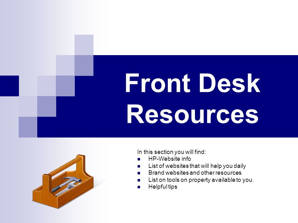 Front Desk Resources In this section you will find: HP-Website info List of websites that will help you daily Brand websites and other resources List