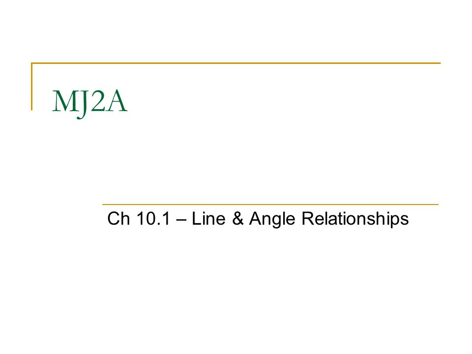 MJ2A Ch 10.1 – Line & Angle Relationships