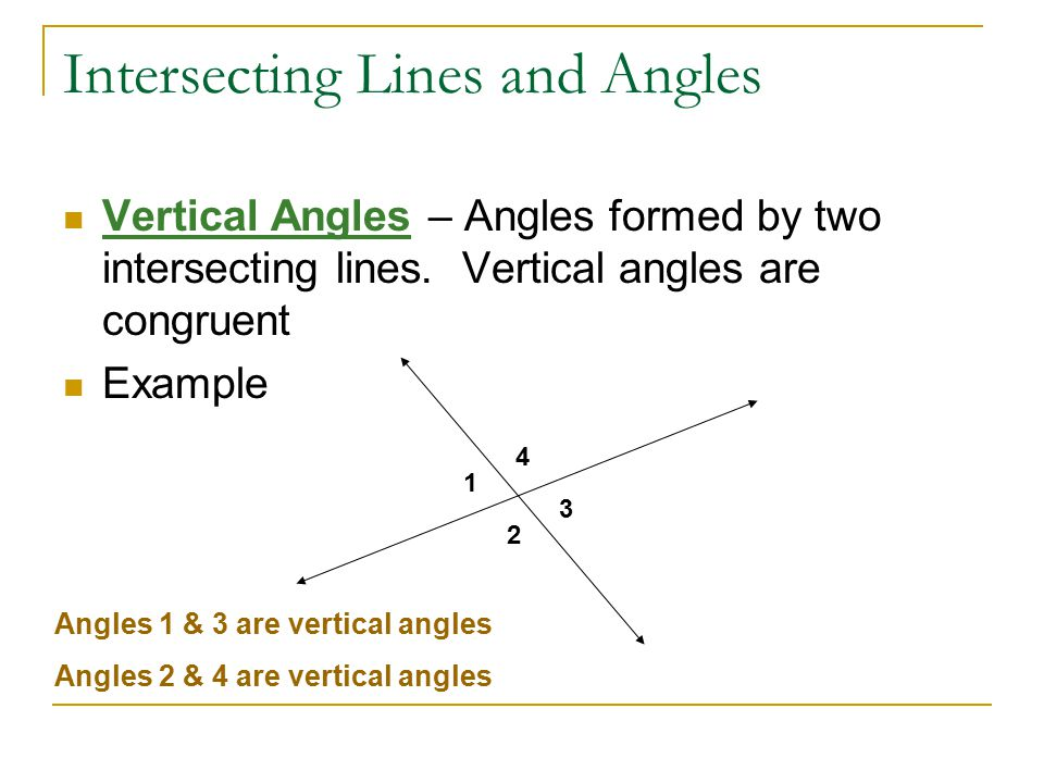 Intersecting Lines and Angles Vertical Angles – Angles formed by two intersecting lines.