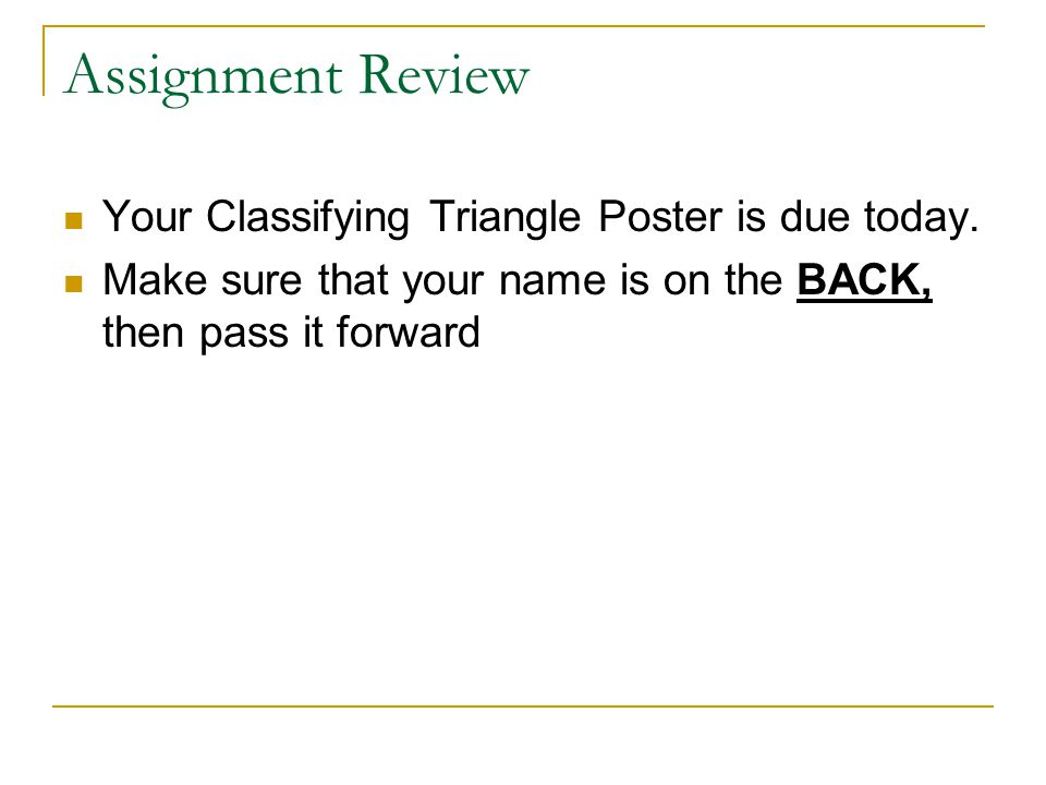Assignment Review Your Classifying Triangle Poster is due today.