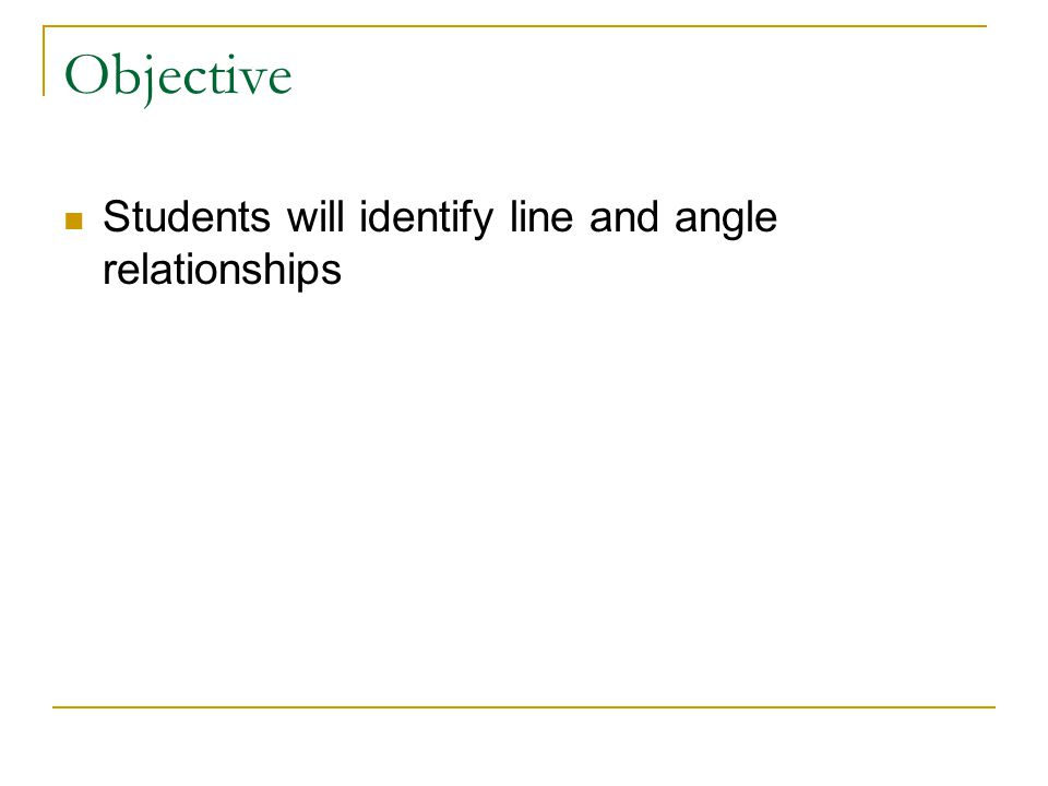 Objective Students will identify line and angle relationships