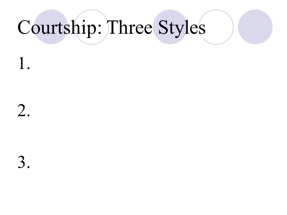 Courtship: Three Styles 1. 2. 3.