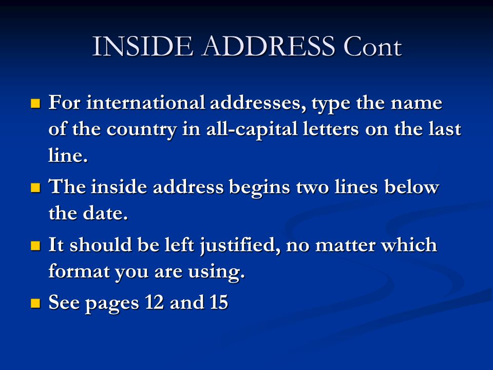 INSIDE ADDRESS Cont For international addresses, type the name of the country in all-capital letters on the last line. For international addresses, ty