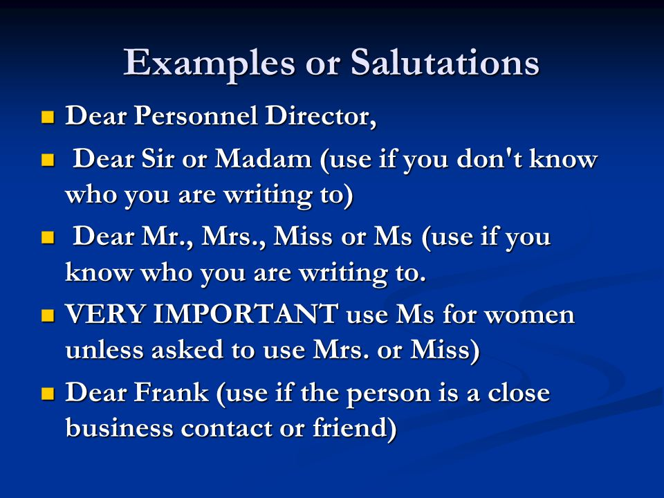 Examples or Salutations Dear Personnel Director, Dear Personnel Director, Dear Sir or Madam (use if you don't know who you are writing to) Dear Sir or