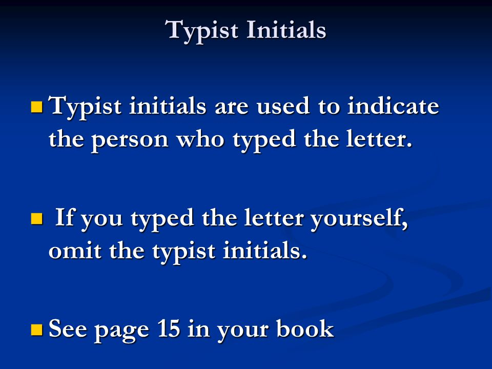 Typist Initials Typist initials are used to indicate the person who typed the letter. Typist initials are used to indicate the person who typed the le