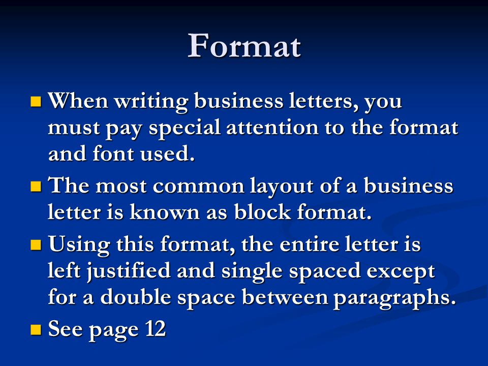 Format When writing business letters, you must pay special attention to the format and font used. When writing business letters, you must pay special