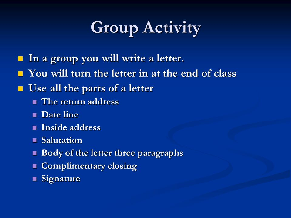 Group Activity In a group you will write a letter. In a group you will write a letter. You will turn the letter in at the end of class You will turn t