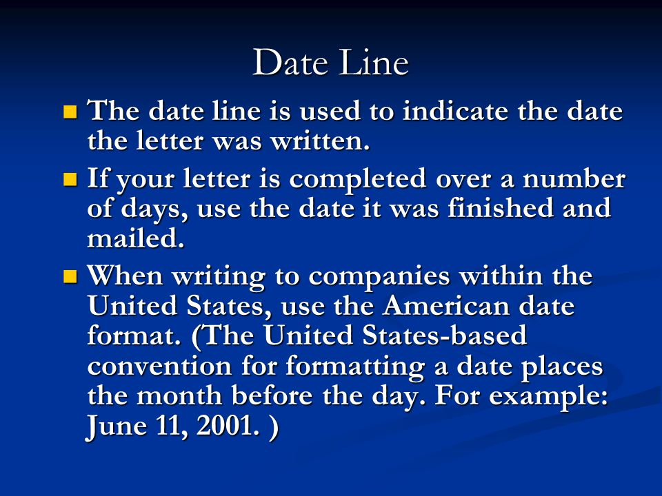 Date Line The date line is used to indicate the date the letter was written. The date line is used to indicate the date the letter was written. If you