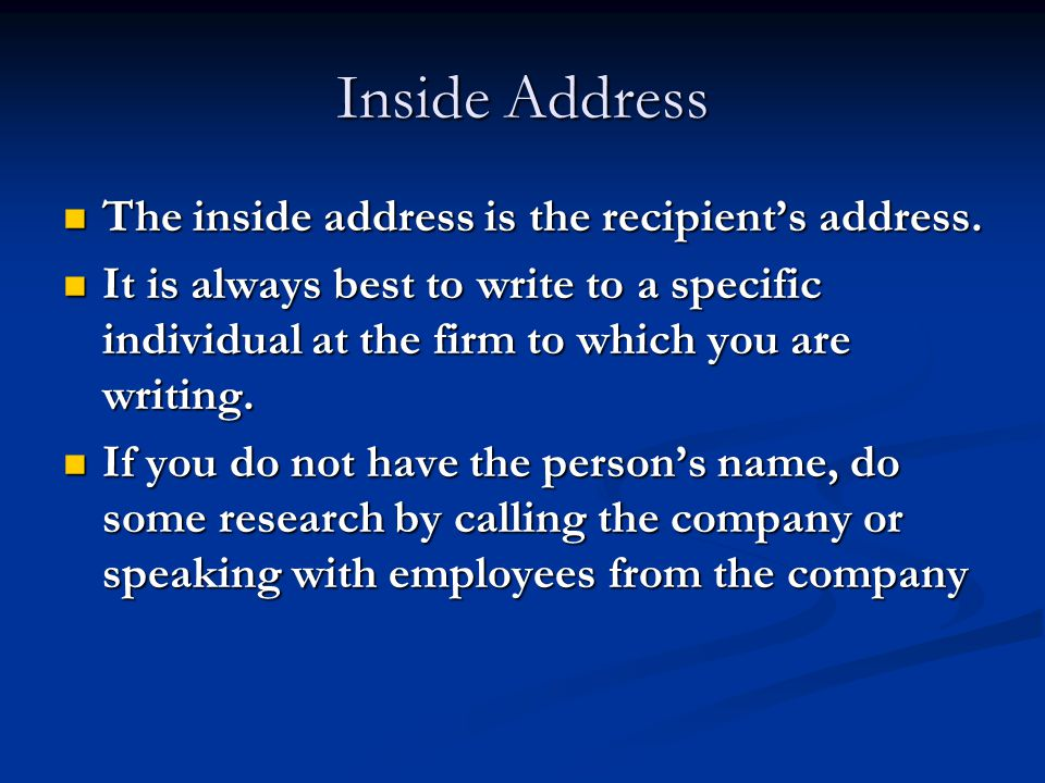 Inside Address The inside address is the recipient's address. The inside address is the recipient's address. It is always best to write to a specific