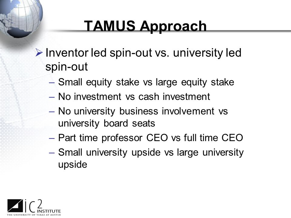 TAMUS Approach  Inventor led spin-out vs.